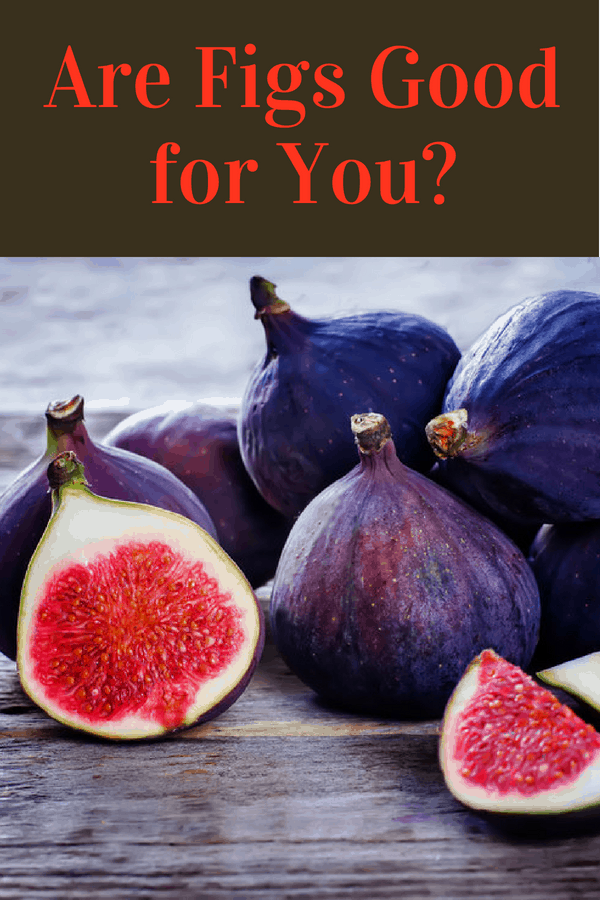 Are Figs Good for You